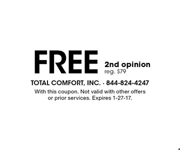 FREE 2nd opinion reg. $79. With this coupon. Not valid with other offers or prior services. Expires 1-27-17.