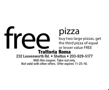 free pizza buy two large pizzas, get the third pizza of equal or lesser value FREE. With this coupon. Take-out only. Not valid with other offers. Offer expires 11-25-16.