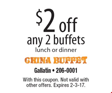 $2 off any 2 buffets lunch or dinner. With this coupon. Not valid with other offers. Expires 2-3-17.