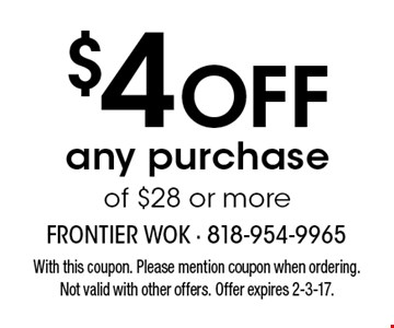 $4 OFF any purchase of $28 or more. With this coupon. Please mention coupon when ordering. Not valid with other offers. Offer expires 2-3-17.