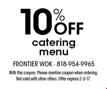 10% OFF catering menu. With this coupon. Please mention coupon when ordering. Not valid with other offers. Offer expires 2-3-17.