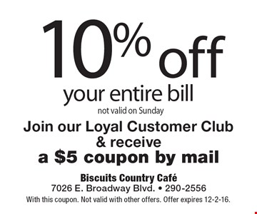 10% off your entire bill. Not valid on Sunday Join our Loyal Customer Club & receive a $5 coupon by mail. With this coupon. Not valid with other offers. Offer expires 12-2-16.