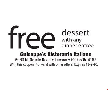 Free dessert with any dinner entree. With this coupon. Not valid with other offers. Expires 12-2-16.
