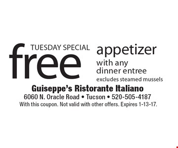 TUESDAY SPECIAL free appetizer with anydinner entreeexcludes steamed mussels. With this coupon. Not valid with other offers. Expires 1-13-17.