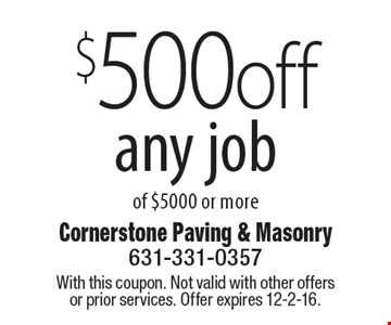 $500 off any job of $5000 or more. With this coupon. Not valid with other offers or prior services. Offer expires 12-2-16.