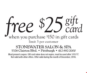Free $25 gift card when you purchase $150 in gift cards, limit 3 per customer. Must present coupon. Gift card value does not expire, must be used after 1/01/17. Not valid with other offers. Offer valid during the month of December, 2016.