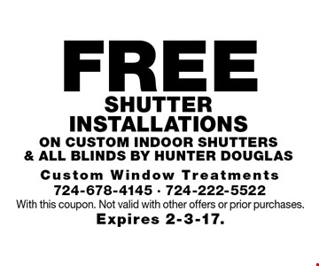 FREE Shutter installations on custom indoor shutters & all Blinds by hunter douglas. With this coupon. Not valid with other offers or prior purchases. Expires 2-3-17.