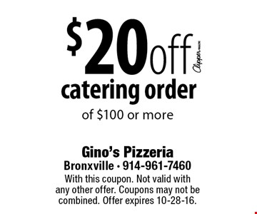 $20 off catering order of $100 or more. With this coupon. Not valid with any other offer. Coupons may not be combined. Offer expires 10-28-16.