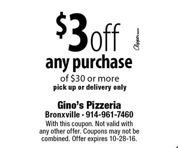 $3 off any purchase of $30 or more. Pick up or delivery only. With this coupon. Not valid with any other offer. Coupons may not be combined. Offer expires 10-28-16.