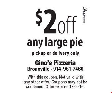 $2 off any large pie. pickup or delivery only. With this coupon. Not valid with any other offer. Coupons may not be combined. Offer expires 12-9-16.
