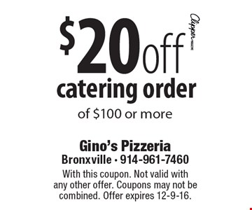 $20 off catering order of $100 or more. With this coupon. Not valid with any other offer. Coupons may not be combined. Offer expires 12-9-16.