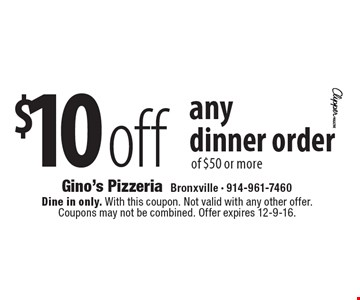 $10 off any dinner order of $50 or more. Dine in only. With this coupon. Not valid with any other offer. Coupons may not be combined. Offer expires 12-9-16.