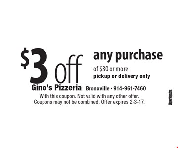 $3 off any purchase of $30 or more. Pickup or delivery only. With this coupon. Not valid with any other offer. Coupons may not be combined. Offer expires 2-3-17.