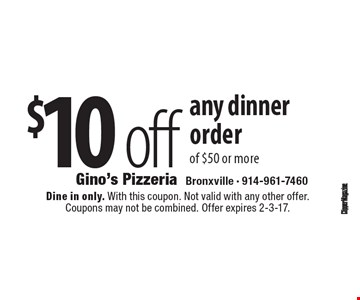 $10 off any dinner order of $50 or more. Dine in only. With this coupon. Not valid with any other offer. Coupons may not be combined. Offer expires 2-3-17.