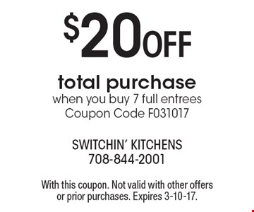$20 OFF total purchase when you buy 7 full entrees, Coupon Code F091616. With this coupon. Not valid with other offers or prior purchases. Expires 10-28-16.