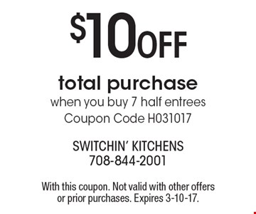 $10 OFF total purchase when you buy 7 half entrees, Coupon Code H091616. With this coupon. Not valid with other offers or prior purchases. Expires 10-28-16.