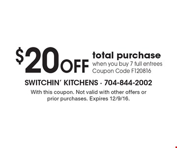 $20 OFF total purchase when you buy 7 full entrees. Coupon Code F120816. With this coupon. Not valid with other offers or prior purchases. Expires 12/9/16.