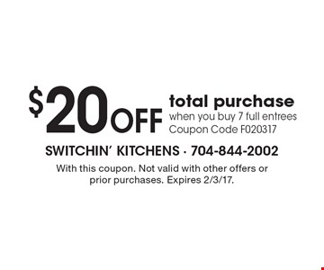 $20 off total purchase when you buy 7 full entrees. Coupon Code F020317. With this coupon. Not valid with other offers or prior purchases. Expires 2/3/17.