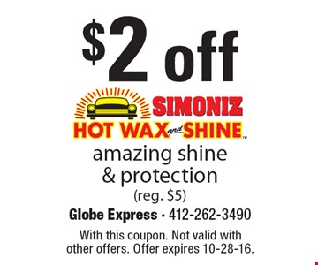 $2 off amazing shine & protection (reg. $5). With this coupon. Not valid with other offers. Offer expires 10-28-16.