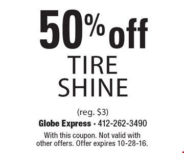 50% off TIRE SHINE (reg. $3). With this coupon. Not valid with other offers. Offer expires 10-28-16.