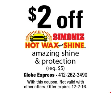 $2 off amazing shine & protection (reg. $5). With this coupon. Not valid with other offers. Offer expires 12-2-16.