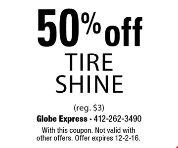 50%off TIRE SHINE (reg. $3). With this coupon. Not valid with other offers. Offer expires 12-2-16.