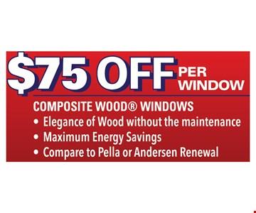 $75 off per composite wood window