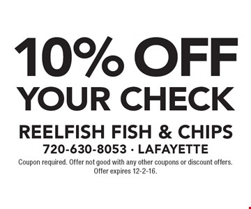 10% Off Your Check. Coupon required. Offer not good with any other coupons or discount offers. Offer expires 12-2-16.