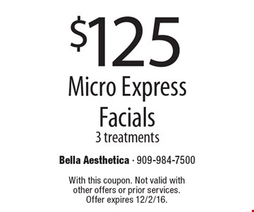 $125 Micro Express Facials 3 treatments. With this coupon. Not valid with other offers or prior services. Offer expires 12/2/16.