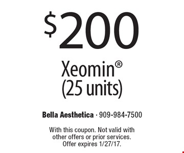 $200 Xeomin (25 units). With this coupon. Not valid with other offers or prior services. Offer expires 1/27/17.