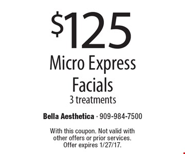 $125 Micro Express Facials 3 treatments. With this coupon. Not valid with other offers or prior services. Offer expires 1/27/17.
