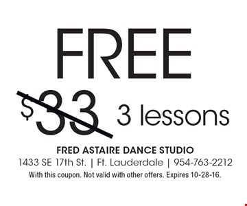 FREE 3 lessons. With this coupon. Not valid with other offers. Expires 10-28-16.