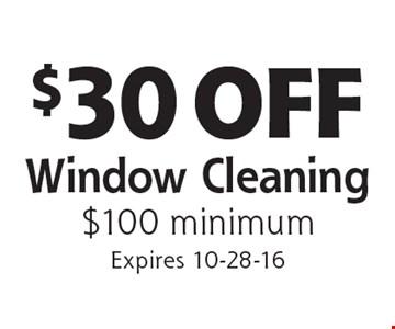 $30 OFF Window Cleaning $100 minimum. Expires 10-28-16