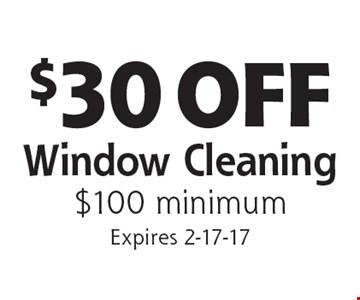 $30 OFF Window Cleaning. $100 minimum. Expires 2-17-17