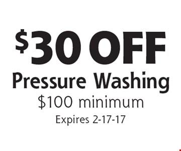 $30 OFF Pressure Washing. $100 minimum. Expires 2-17-17