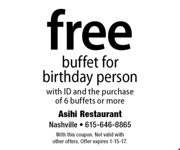 Free buffet for birthday person with ID and the purchase of 6 buffets or more. With this coupon. Not valid with other offers. Offer expires 1-15-17.
