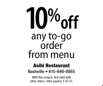 10% off any to-go order from menu. With this coupon. Not valid with other offers. Offer expires 1-15-17.