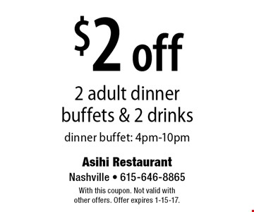 $2 off 2 adult dinner buffets & 2 drinks dinner buffet: 4pm-10pm. With this coupon. Not valid with other offers. Offer expires 1-15-17.