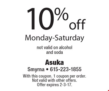 10% off Monday-Saturday. Not valid on alcohol and soda. With this coupon. 1 coupon per order. Not valid with other offers. Offer expires 2-3-17.