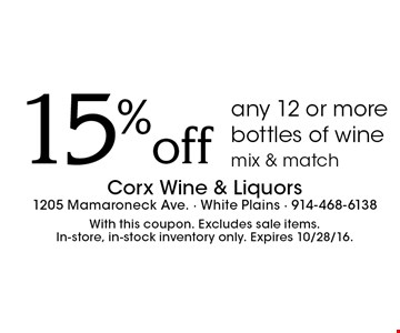 15%off any 12 or more bottles of winemix & match. With this coupon. Excludes sale items.In-store, in-stock inventory only. Expires 10/28/16.