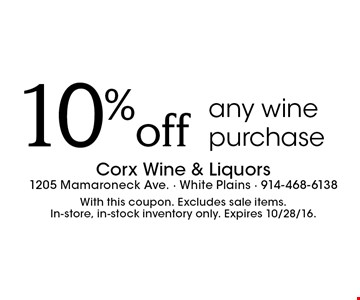 10%off any wine purchase . With this coupon. Excludes sale items.In-store, in-stock inventory only. Expires 10/28/16.
