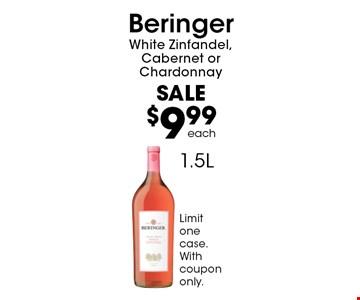 SALE$9.99 BeringerWhite Zinfandel, Cabernet or Chardonnay each1.5L . Limit one case.Withcoupononly.