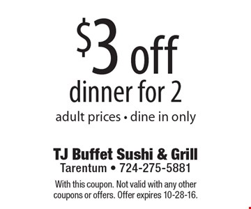 $3 off dinner for 2 adult prices - dine in only. With this coupon. Not valid with any other coupons or offers. Offer expires 10-28-16.