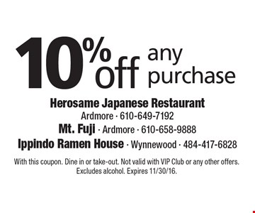 10% off any purchase. With this coupon. Dine in or take-out. Not valid with VIP Club or any other offers. Excludes alcohol. Expires 11/30/16.