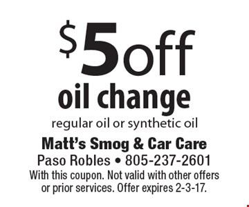 $5 Off Oil Change. Regular oil or synthetic oil. With this coupon. Not valid with other offers or prior services. Offer expires 2-3-17.