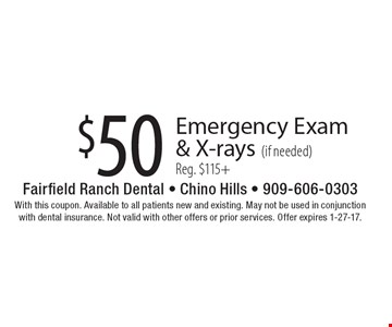 $50 Emergency Exam & X-rays (if needed) Reg. $115+. With this coupon. Available to all patients new and existing. May not be used in conjunction with dental insurance. Not valid with other offers or prior services. Offer expires 1-27-17.