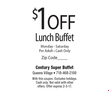 $1 Off Lunch Buffet. Monday-Saturday, per adult. With this coupon. Excludes holidays. Cash only. Not valid with other offers. Offer expires 2-3-17.