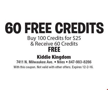 60 FREE CREDITS. Buy 100 Credits for $25 & Receive 60 Credits FREE. With this coupon. Not valid with other offers. Expires 12-2-16.