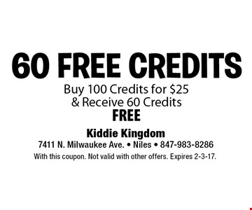 60 FREE CREDITS Buy 100 Credits for $25 & Receive 60 Credits FREE. With this coupon. Not valid with other offers. Expires 2-3-17.