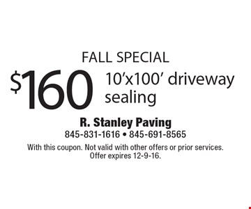 FALL Special. $160 10' x 100' driveway sealing. With this coupon. Not valid with other offers or prior services. Offer expires 12-9-16.